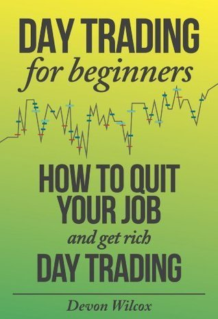 Day Trading for Beginners; How to Quit Your Job and Get Rich Day Trading