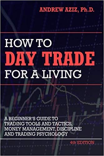 How to Day Trade for a Living: A Beginners Guide to Trading Tools and Tactics, Money Management, Discipline and Trading Psychology