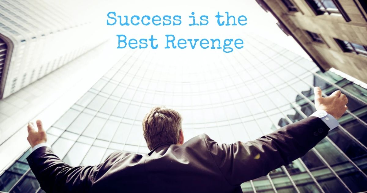 Why Is Success the Best Revenge